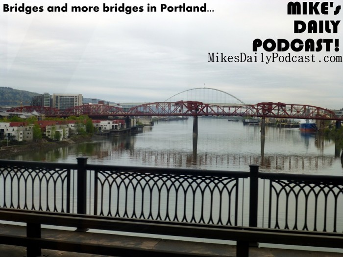 MIKEs+DAILY+PODCAST+4+19+2013+Portland+Oregon+Bridges