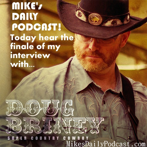 MIKEs-DAILY-PODCAST-11-1-2013-Doug-Briney-Super-Country-Cowboy-Interview