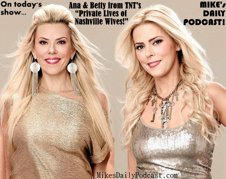 MIKEs-DAILY-PODCAST-3-12-14-Ana-Betty-Private-Lives-of-Nashville-Wives