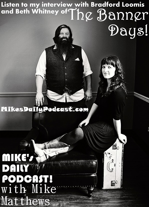 MIKEs-DAILY-PODCAST-8-11-14-The-Banner-Days-Bradford-Loomis-Beth-Whitney