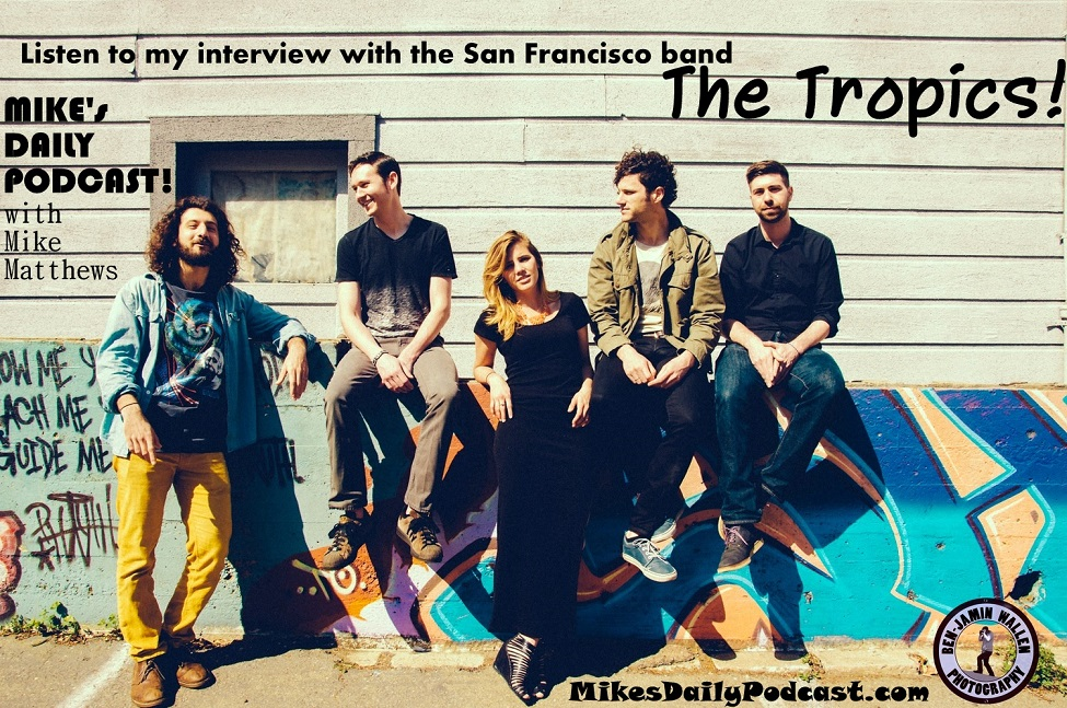 MIKEs-DAILY-PODCAST-9-5-14-The-Tropics-San-Francisco-Band-Claire-George