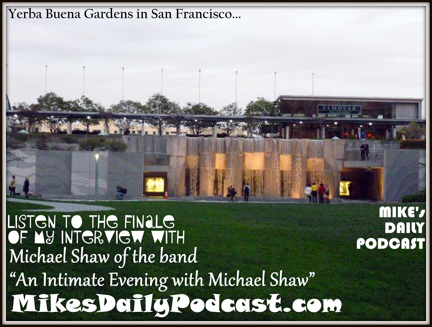 MIKEs DAILY PODCAST 8-13-15 Yerba Buena Gardens Michael Shaw