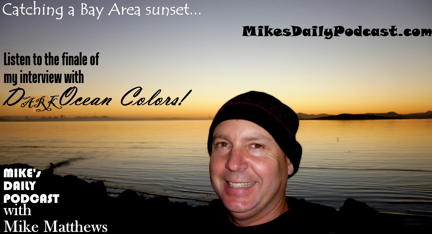 MIKEs DAILY PODCAST 8-26-15 Dark Ocean Colors Bay Area SF Sunset