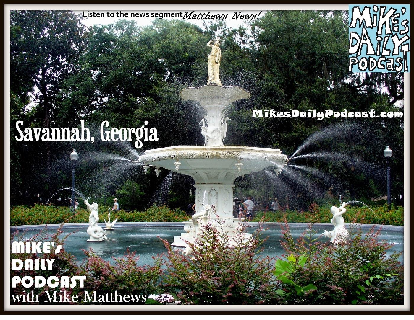MIKEs DAILY PODCAST 945 Savannah Georgia Fountain