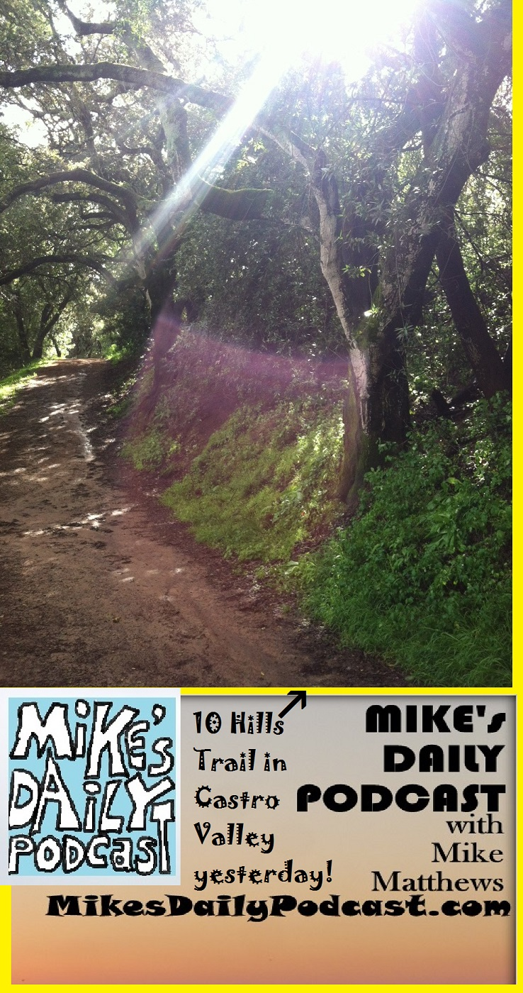 MIKEs DAILY PODCAST 1043 Ten Hills Trails Castro Valley