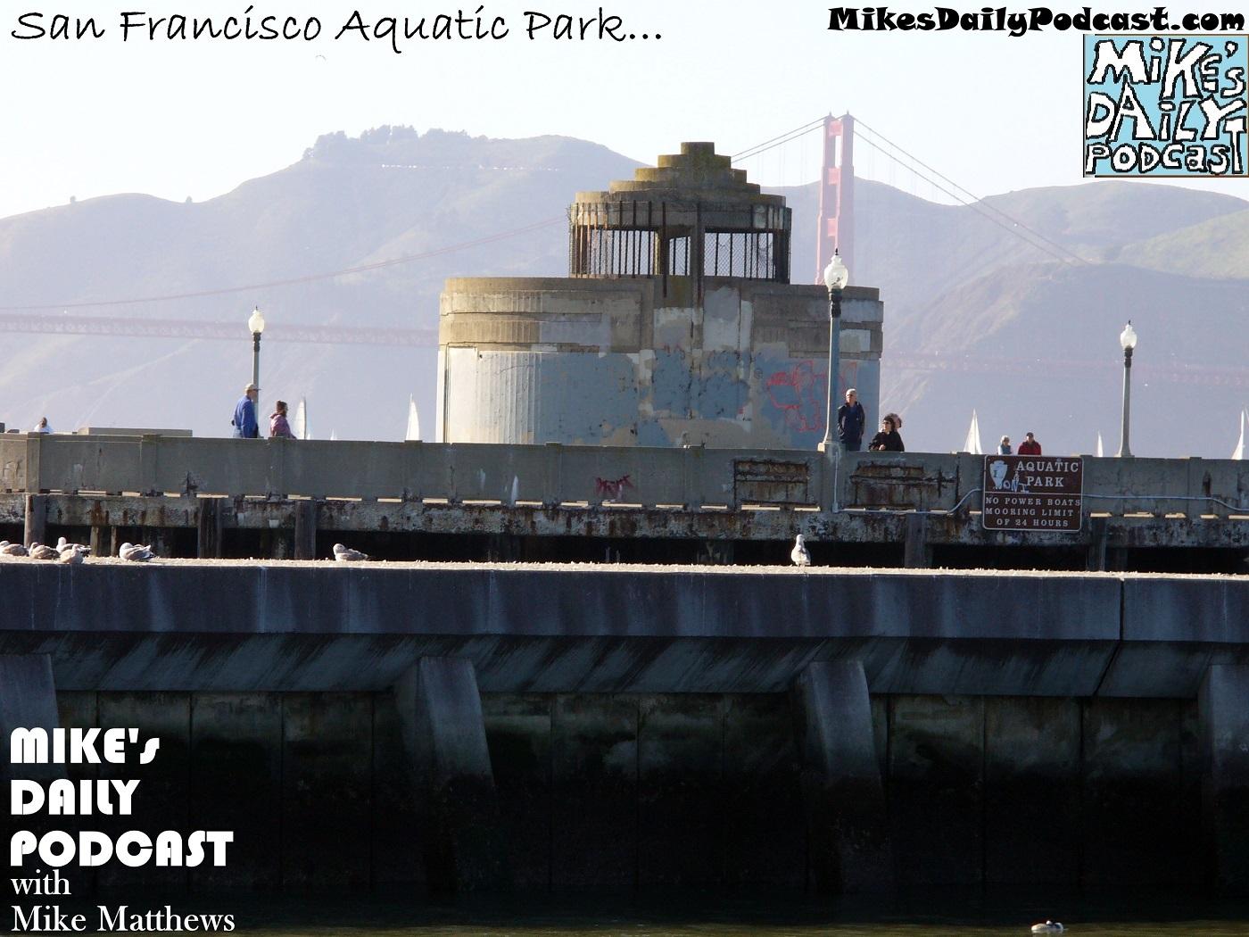 MIKEs DAILY PODCAST 1046 San Francisco Aquatic Park