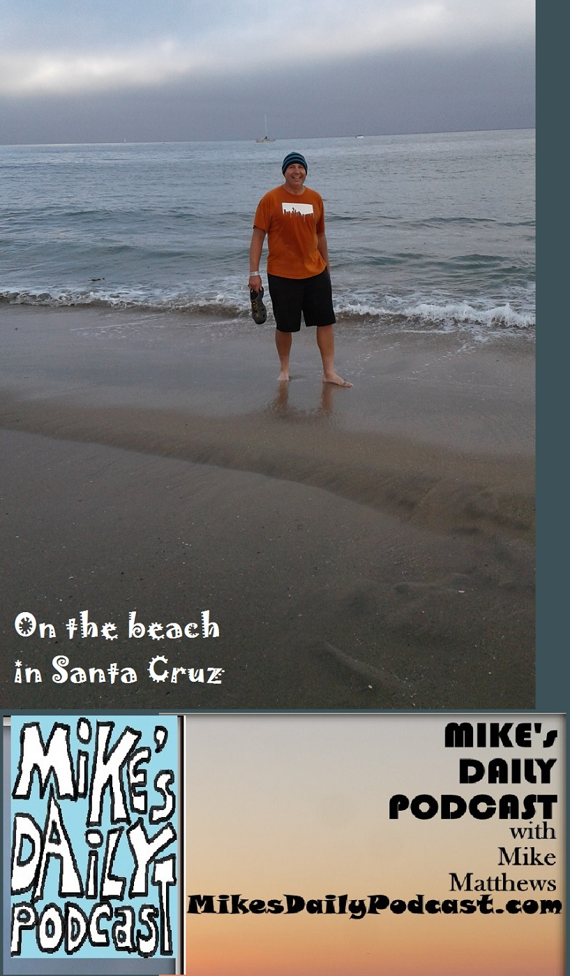 MIKEs DAILY PODCAST 1136 Santa Cruz beach